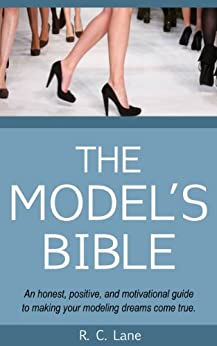 The Model's Bible & Global Modeling Agency Contact List - An Insider's Guide on How to Break into the Fashion Modeling Industry by [Lane, R.C.]
