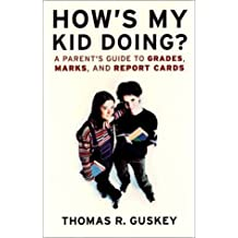 How's My Kid Doing? A Parent's Guide to Grades, Marks, and Report Cards by Thomas R. Guskey (2003-03-14)