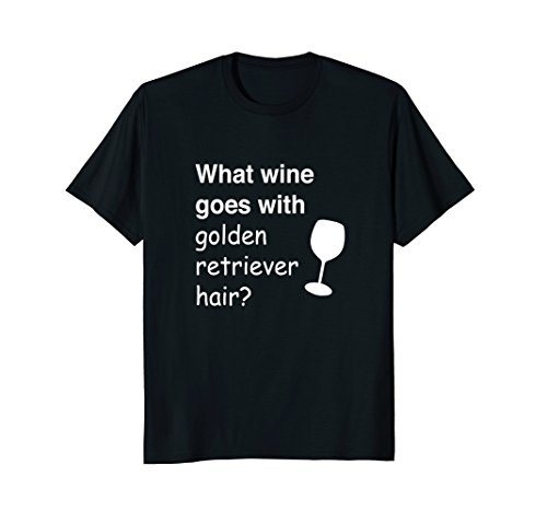 What wine goes with golden retriever hair T-Shirt