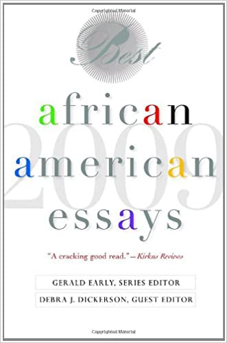 best african american essays debra j dickerson gerald  best african american essays 2009 debra j dickerson gerald early 9780553806915 com books
