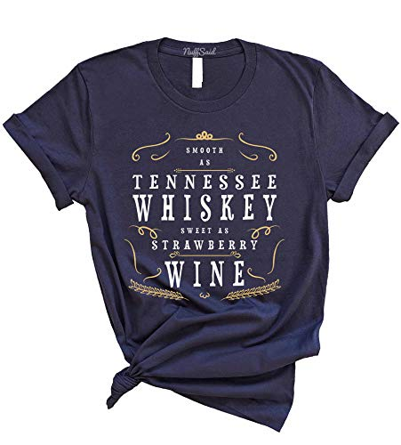 NuffSaid Smooth as Tennessee Whiskey, Sweet as Strawberry Wine T-Shirt - Country Music Tee (Large, Navy) (Put A Little Mud On The Tires)