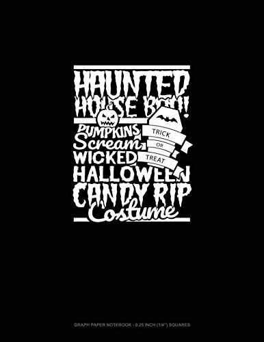 Haunted House Boo! Pumpkins Scream Trick or Treat Wicked Halloween Candy Rip Costume: Graph Paper Notebook - 0.25 Inch (1/4