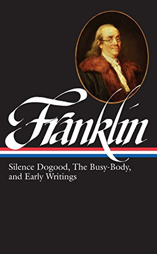 Benjamin Franklin: Silence Dogood, The Busy-Body, and Early Writings (LOA #37a) (Library of America)