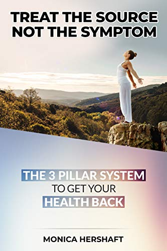 Treat the Source Not the Symptom: The 3 Pillar System to Get Your Health Back by [Hershaft, Monica]