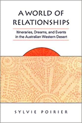 A World of Relationships: Itineraries, Dreams, and Events in the Australian Western Desert (Anthropological Horizons)