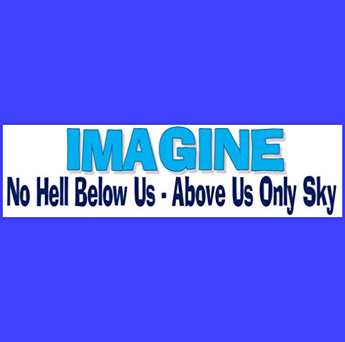 Imagine No Hell Below Us - Above Us Only Sky Bumper Sticker - BUY 2 GET 1 FREE