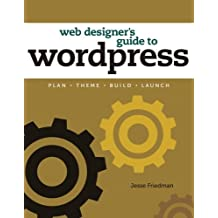 Web Designer's Guide to WordPress: Plan, Theme, Build, Launch (Voices That Matter)