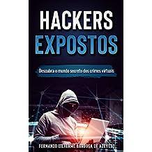 Hackers Expostos: Descubra o mundo secreto dos crimes virtuais (Portuguese Edition)
