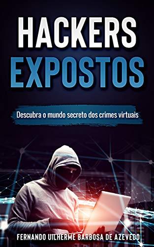 Hackers Expostos: Descubra o mundo secreto dos crimes virtuais