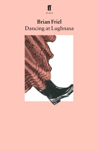 Dancing at Lughnasa: A Play