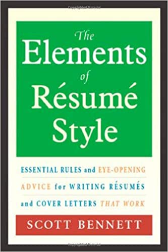 the elements of resume style essential rules and eye opening advice for writing resumes and cover letters that work scott bennett 9780814472804