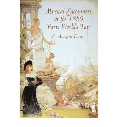 Download [(Musical Encounters at the 1889 Paris World's Fair )] [Author: Annegret Fauser] [Oct-2005] PDF