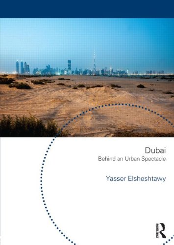 Dubai: Behind an Urban Spectacle (Planning, History and Environment)