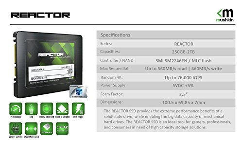 Mushkin Reactor 250GB Internal Solid State Drive (SSD) - 2.5 Inch - SATA III - 6Gb/s - MLC - 7mm - MKNSSDRE250GB-LT 6 Jaws will barely have time to drop. The Mushkin REACTOR SSD provides the extreme performance benefits of a solid-state drive, while enabling the big data capacity of mechanical hard drives. Featuring the Silicon Motion SM2246EN controller, the Mushkin REACTOR SSD is an ideal tool for gamers, professionals, and consumers in need of high capacity storage solutions.