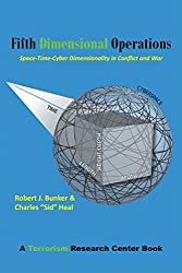 Fifth Dimensional Operations: Space-Time-Cyber Dimensionality in Conflict and War-A Terrorism Research Center Book