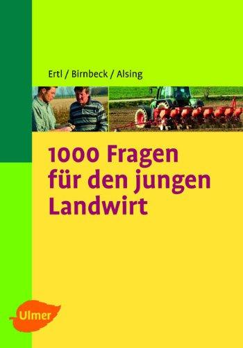 1000 Fragen für den jungen Landwirt Broschiert – 6. März 2007 Josef Ertl Ingrid Alsing Stefan Birnbeck Verlag Eugen Ulmer