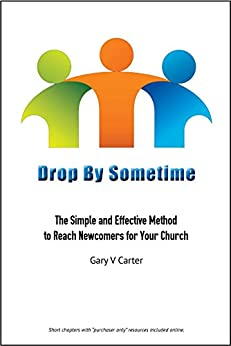 Drop By Sometime: The Simple and Effective Method to Reach Newcomers for Your Church by [Carter, Gary V]
