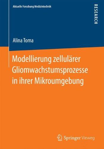 Modellierung zellulärer Gliomwachstumsprozesse in ihrer Mikroumgebung (Aktuelle Forschung Medizintechnik – Latest Research in Medical Engineering) (German Edition) ebook