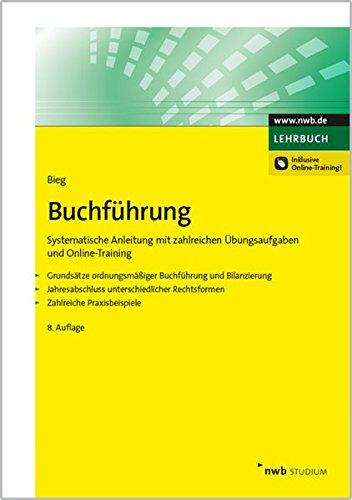 Buchführung: Systematische Anleitung mit zahlreichen Übungsaufgaben und Online-Training. Grundsätze ordnungsmäßiger Buchführung und Bilanzierung. ... ... (NWB Studium Betriebswirtschaft)