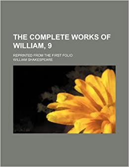 Book The complete works of William, 9: reprinted from the first folio