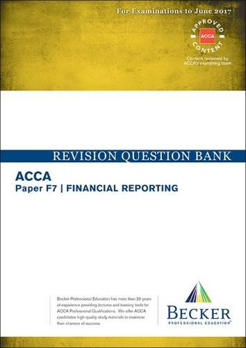 ACCA Approved – F7 Financial Reporting: Revision Question Bank (for the March and June 2017 Exams)