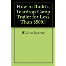 How to Build a Teardrop Camp Trailer for Less Than $500.!