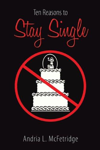 Ten Reasons to Stay Single