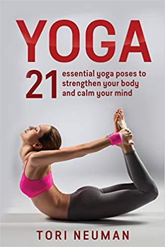 Yoga: 21 Essential Yoga Poses to Strengthen Your Body and ...