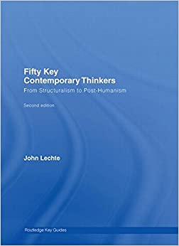 Book Fifty Key Contemporary Thinkers: From Structuralism to Post-Humanism (Routledge Key Guides)