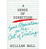 A Sense of Direction : Some Obervations on the Art of Directing, Ball, William, 0896760812