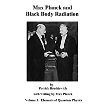 Max Planck and Black Body Radiation (Elements of Quantum Physics Book 1)