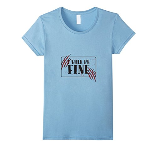 Womens I Will Be Fine T-Shirt - Halloween Tee With Scratch Marks Medium Baby Blue