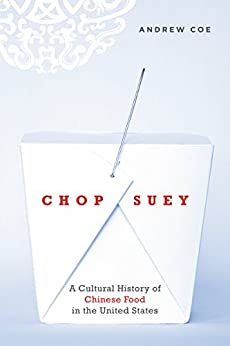 Chop Suey: A Cultural History of Chinese Food in the United States by [Coe, Andrew]