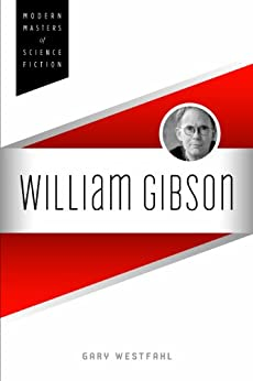 William Gibson (Modern Masters of Science Fiction) by [Westfahl, Gary]