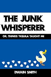 The Junk Whisperer: Or, Things Tequila Taught Me
