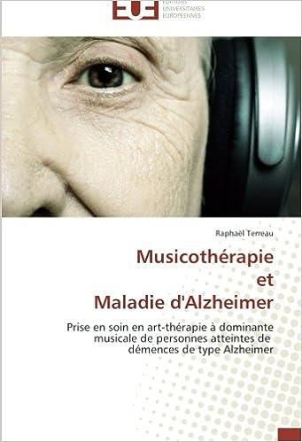 En ligne téléchargement Musicothérapie et Maladie d'Alzheimer: Prise en soin en art-thérapie à dominante musicale de personnes atteintes de démences de type Alzheimer pdf epub