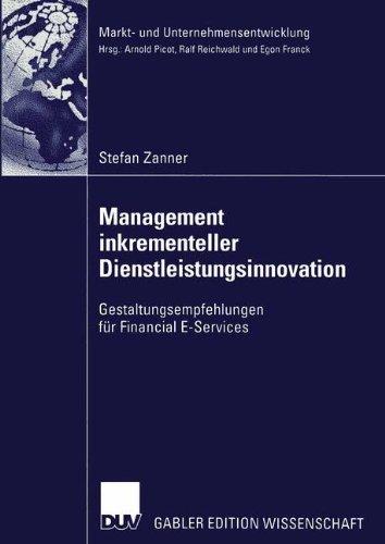 Management inkrementaler Dienstleistungsinnovation. Gestaltungsempfehlungen für Financial E-Services (Markt- und Unternehmensentwicklung Markets and Organisations)