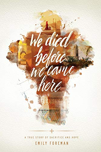 We Died Before We Came Here: A True Story of Sacrifice and Hope (Live A Life Worthy Of Your Calling)