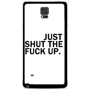 Super Just Shut the F*ck Up and White Hard Snap on Phone Case (Note 4 IV)