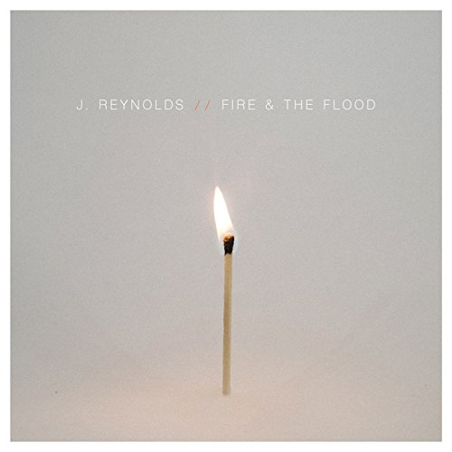 J. Reynolds - Fire & The Flood (2017)