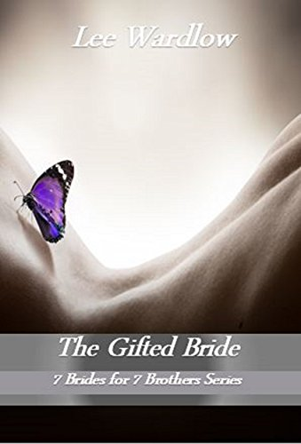 The Gifted Bride (7 Brides for 7 Brothers Book 4) by [Wardlow, Lee]