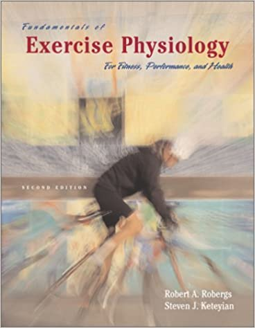 Fundamentals of Exercise Physiology : For Fitness, Performance, and Health by Robert A. Robergs (2003-01-01)