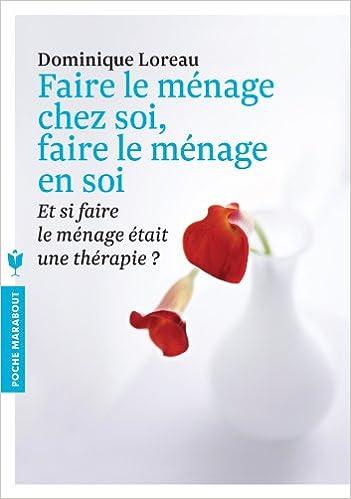 Dominique Loreau - Faire le ménage chez soi, faire le ménage en soi sur Bookys