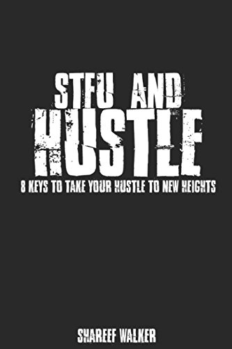 Download STFU and HUSTLE: 8 Rules to Take Your Hustle to New Heights pdf