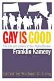 Image of Gay Is Good: The Life and Letters of Gay Rights Pioneer Franklin Kameny