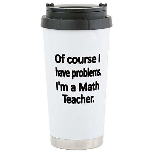 CafePress Of Course I Have Problems. Im A Math Teacher. Trav Stainless Steel Travel Mug, Insulated 16 oz. Coffee Tumbler (Travel Funny Mugs Teacher)