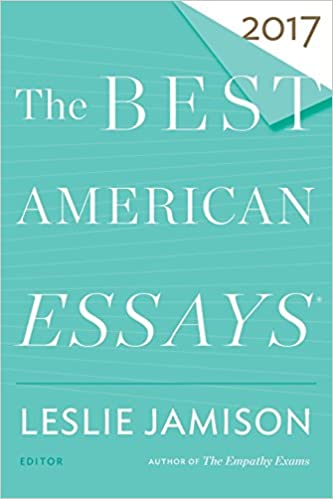 The best american essays 2017 the best american series leslie