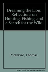 Dreaming the Lion: Reflections on Hunting, Fishing, and a Search for the Wild