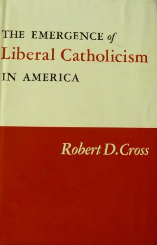 The emergence of liberal Catholicism in America (Catholicism America In)