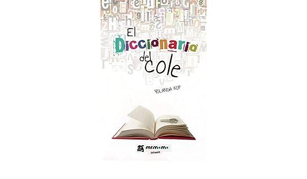 El Diccionario del cole eBook: Yolanda Kop: Amazon.es: Tienda Kindle